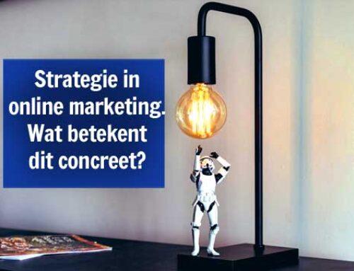 Strategie – Waarom dit ook in online marketing een must is